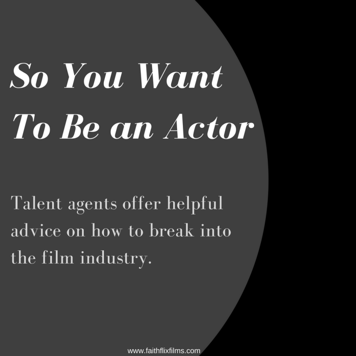 how to be an actor, film acting advice, talent agents,