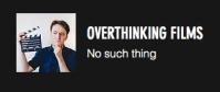 Overthinking Films