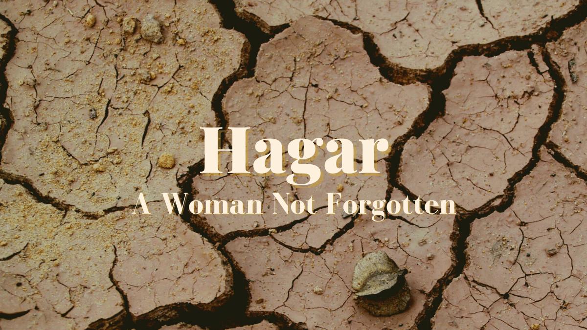 Hagar: A Woman Not Forgotten