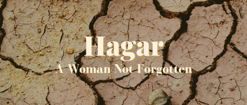 Hagar: A Woman Not Forgotten
