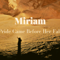 Miriam: Pride Came Before Her Fall