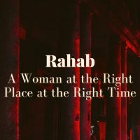 Rahab: A Woman at the Right Place at the Right Time