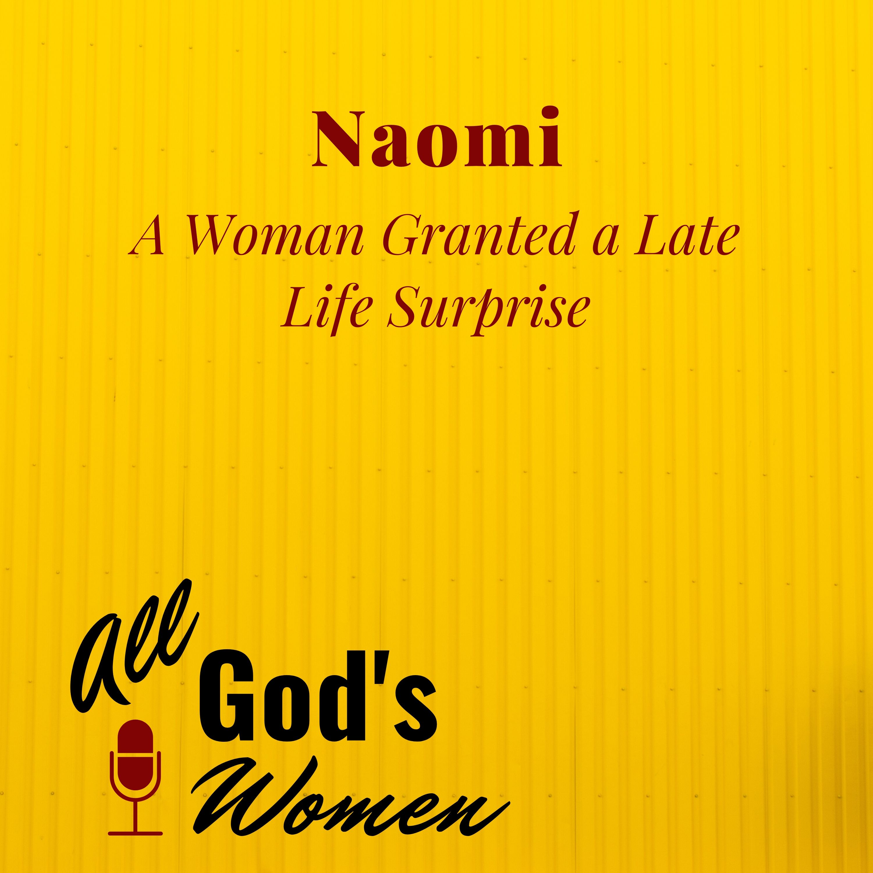 Naomi - A Woman Granted a Late Life Surprise