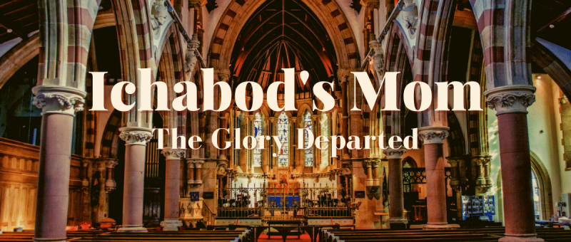 Ichabod's Mom: The glory departed