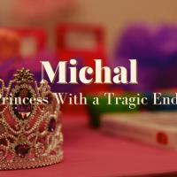 Michal: A Princess With a Tragic Ending