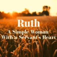 Ruth: A Simple Woman With a Servant's Heart