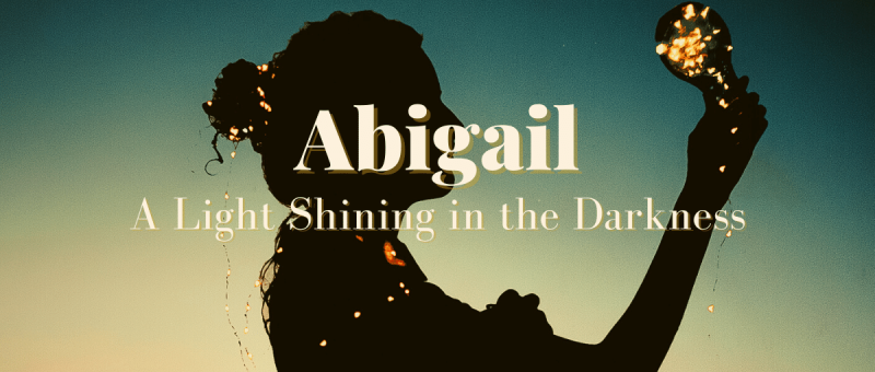 Abigail: a light shining in the darkness