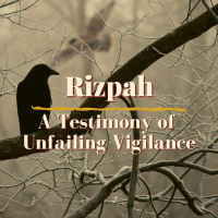 Rizpah: A Testimony of Unfailing Vigilance