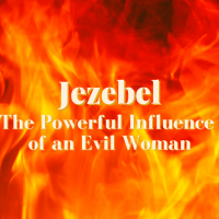 Jezebel: The Powerful Influence of an Evil Woman