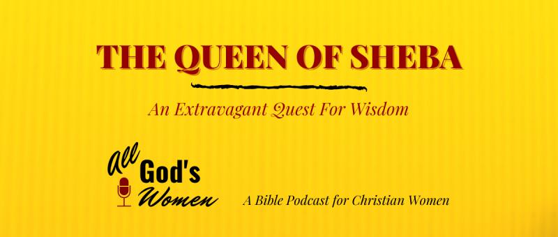 Queen of Sheba - women in the Old Testament