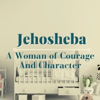 Jehosheba: A Woman of Courage and Character