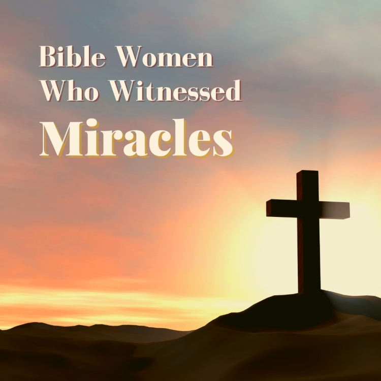 Bible women who witnessed miracles