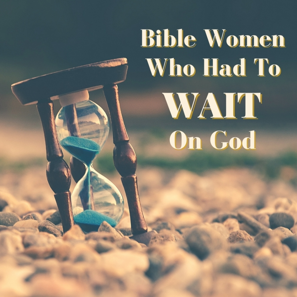 Bible women who had to wait on God