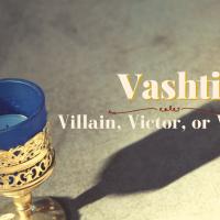 Vashti: Villain, Victor, or Victim?