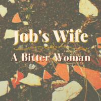 Job's Wife - A Bitter Woman