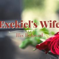 Ezekiel's Wife: His Beloved