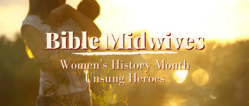 Bible Midwives: Women's History Month Unsung Heroes