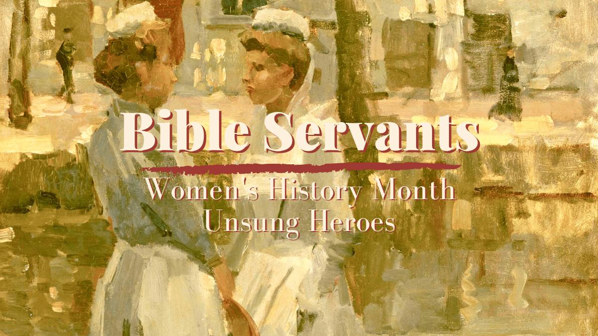 Bible Servants: Women's History Unsung Heroes