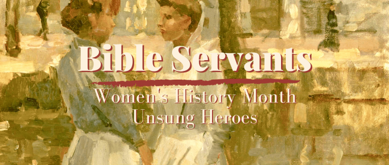 Bible Servants: Women's History Unsung Heroes