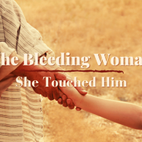 The Bleeding Woman: She Touched Jesus