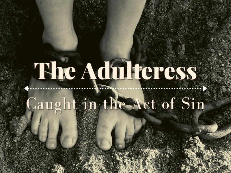 The Adulteress: A Podcast Bible Study on the Woman Caught in the Act of Sin