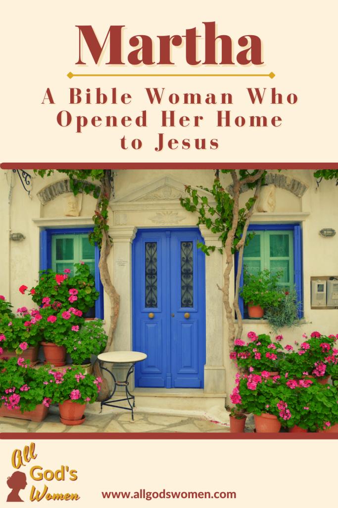 Martha: A woman who opened her house to Jesus