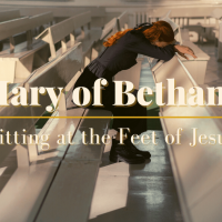 Mary of Bethany: Sitting at the Feet of Jesus