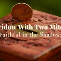 Widow With Two Mites: Faithful in the Shadows