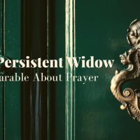 The Persistent Widow: A Parable About Prayer