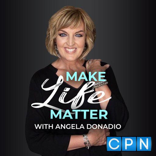 Make life matter podcast with Angela Donadio Charisma Podcast Network