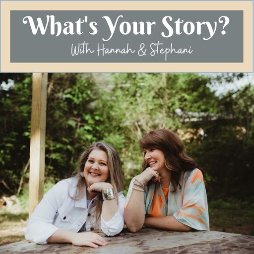 What's your story? with Hannah and Stephani