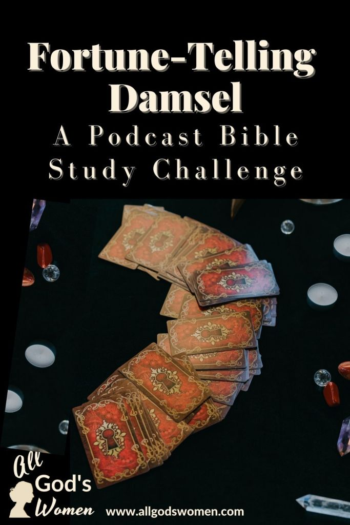 Fortune-telling damsel; a podcast Bible study challenge, All God's Women podcast