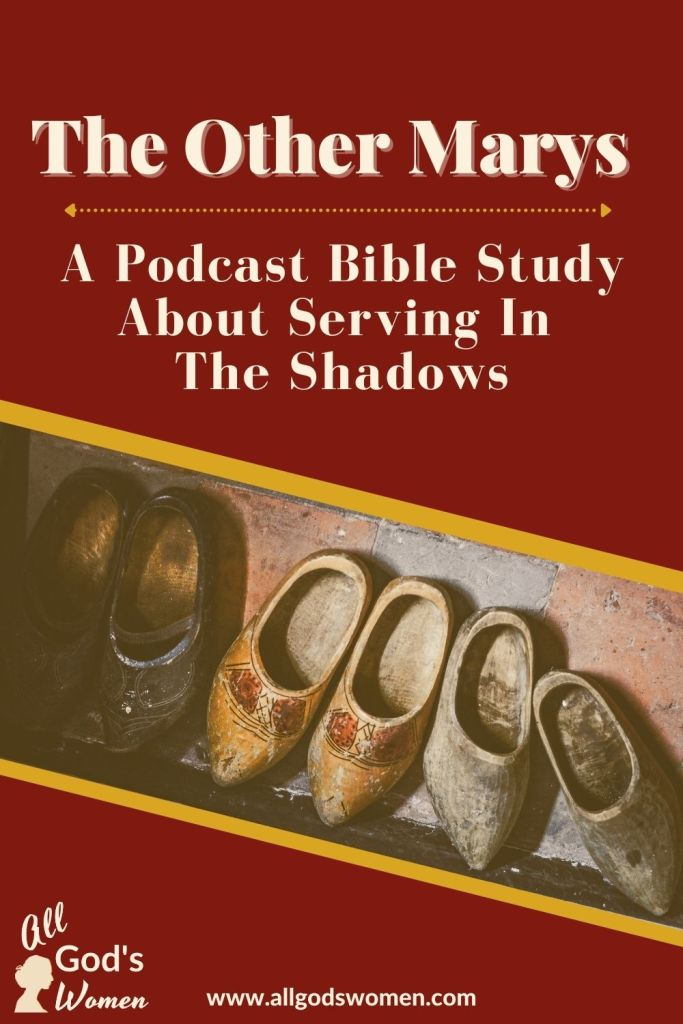 The Other Marys: A Podcast Bible Study About Serving in the Shadows