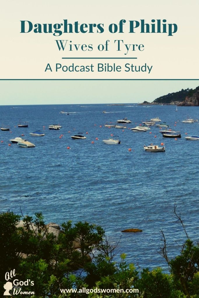 Daughters of Philip: an All God's Women podcast Bible study